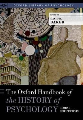 The Oxford Handbook of the History of Psychology: Global Perspectives (BOK)