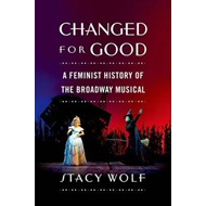 Changed for Good: A Feminist History of the Broadway Musical (BOK)