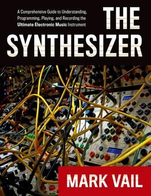The Synthesizer: A Comprehensive Guide to Understanding, Programming, Playing, and Recording the Ult (BOK)