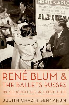 Rene Blum and the Ballets Russes: In Search of a Lost Life (BOK)