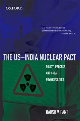The US-India Nuclear Pact: Policy, Process, and Great Power Politics (BOK)