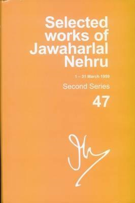 Selected Works of Jawaharlal Nehru (1-31 March 1959): Second Series: Vol. 47 (BOK)