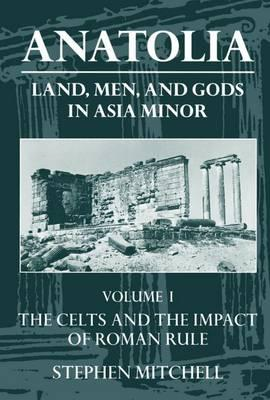 Anatolia: Volume I: The Celts and the Impact of Roman Rule (BOK)