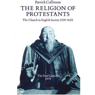 The Religion of Protestants: The Church in English Society 1559-1625 (BOK)