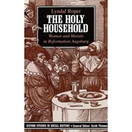The Holy Household: Women and Morals in Reformation Augsburg (BOK)