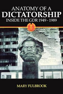 Anatomy of a Dictatorship: Inside the GDR, 1949-1989 (BOK)