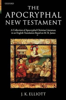 The Apocryphal New Testament: A Collection of Apocryphal Christian Literature in an English Translat (BOK)