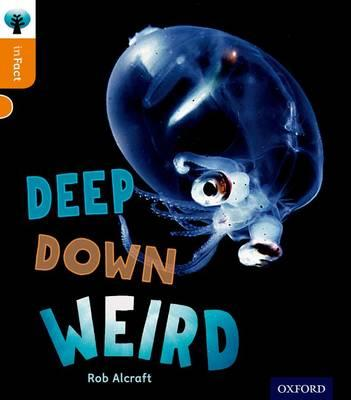 Oxford Reading Tree Infact: Level 6: Deep Down Weird (BOK)