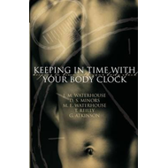 Keeping in Time with Your Body Clock: A Guide to Maximising Your Mental and Physical Potential (BOK)