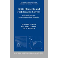 Finite Elements and Fast Iterative Solvers: With Applications in Incompressible Fluid Dynamics (BOK)