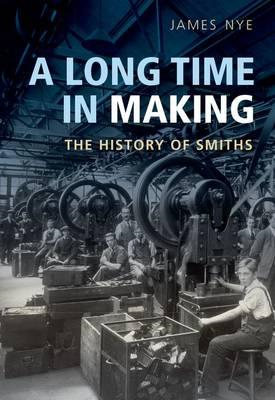 A Long Time in Making: The History of Smiths (BOK)