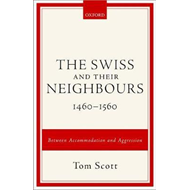 Swiss and their Neighbours, 1460-1560 (BOK)
