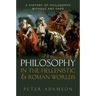 Philosophy in the Hellenistic and Roman Worlds (BOK)