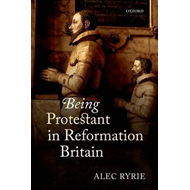 Being Protestant in Reformation Britain (BOK)