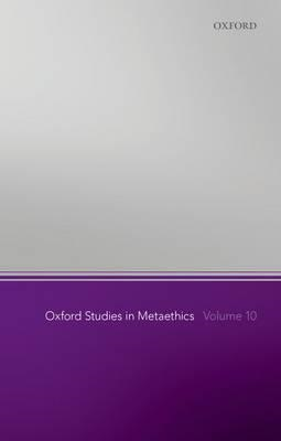 Oxford Studies in Metaethics, Volume 10 (BOK)
