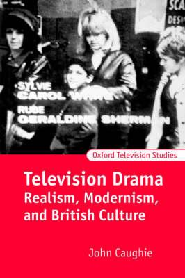 Television Drama: Realism, Modernism and British Culture (BOK)