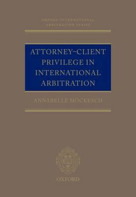 Attorney-Client Privilege in International Arbitration (BOK)