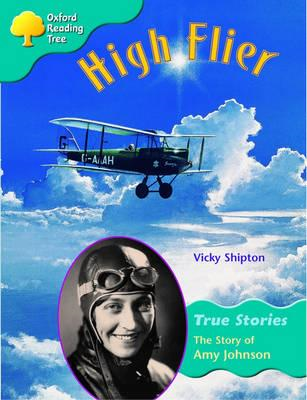 Oxford Reading Tree: Stage 9: True Stories: High Flier: the Story of Amy Johnson (BOK)