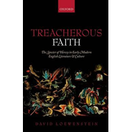 Treacherous Faith: The Specter of Heresy in Early Modern English Literature and Culture (BOK)
