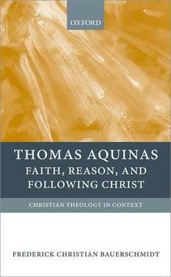 Thomas Aquinas: Faith, Reason, and Following Christ (BOK)