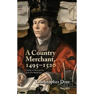 A Country Merchant, 1495-1520: Trading and Farming at the End of the Middle Ages (BOK)