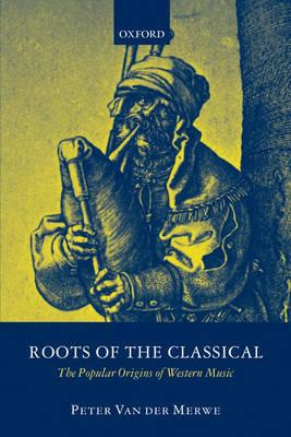 Roots of the Classical: The Popular Origins of Western Music (BOK)