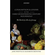 Consumption and Gender in the Early Seventeenth-century Household: The World of Alice Le Strange (BOK)