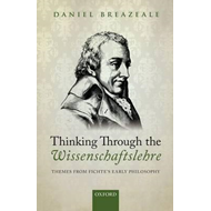 Thinking Through the Wissenschaftslehre: Themes from Fichte's Early Philosophy (BOK)