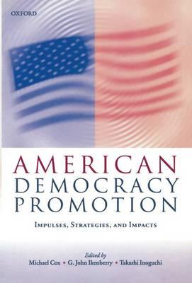American Democracy Promotion: Impulses, Strategies and Impacts (BOK)