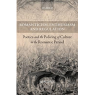 Romanticism, Enthusiasm, and Regulation: Poetics and the Policing of Culture in the Romantic Period (BOK)