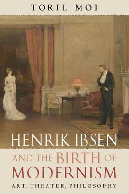 Henrik Ibsen and the Birth of Modernism (BOK)