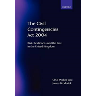 The Civil Contingencies Act 2004: Risk, Resilience and the Law in the United Kingdom (BOK)