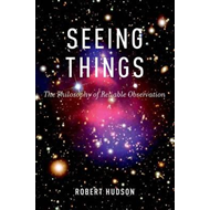 Seeing Things: The Philosophy of Reliable Observation (BOK)
