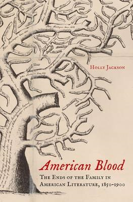 American Blood: The Ends of the Family in American Literature, 1850-1900 (BOK)