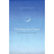 Thinking Like a Planet: The Land Ethic and the Earth Ethic (BOK)