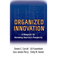 Organized Innovation: A Blueprint for Renewing America's Prosperity (BOK)