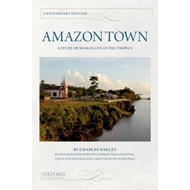 Amazon Town: A Study of Human Life in the Tropics (BOK)