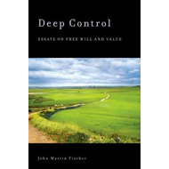 Deep Control: Essays on Free Will and Value (BOK)