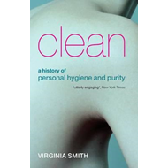 Clean: A History of Personal Hygiene and Purity (BOK)