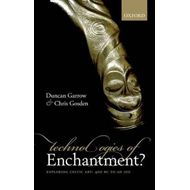 Technologies of Enchantment? Exploring Celtic Art, 400 BC - AD 100 (BOK)