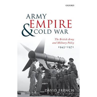 Army, Empire, and Cold War: The British Army and Military Policy, 1945-1971 (BOK)