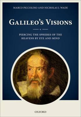 Galileo's Visions: Piercing the Spheres of the Heavens by Eye and Mind (BOK)