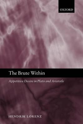 The Brute within: Appetitive Desire in Plato and Aristotle (BOK)