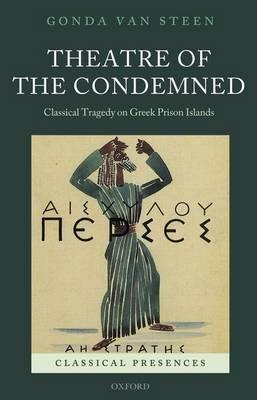Theatre of the Condemned: Classical Tragedy on Greek Prison Islands (BOK)