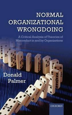 Normal Organizational Wrongdoing: A Critical Analysis of Theories of Misconduct in and by Organizati (BOK)