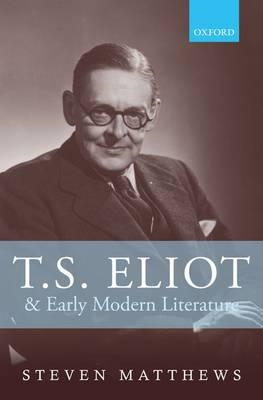 T.S. Eliot and Early Modern Literature (BOK)