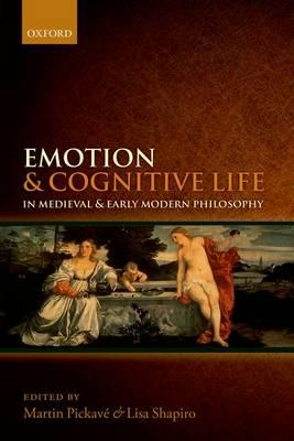 Emotion and Cognitive Life in Medieval and Early Modern Phil (BOK)
