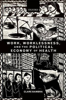 Work, Worklessness, and the Political Economy of Health (BOK)