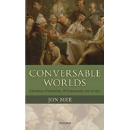 Conversable Worlds: Literature, Contention, and Community 1762 to 1830 (BOK)