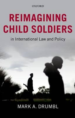Reimagining Child Soldiers in International Law and Policy (BOK)